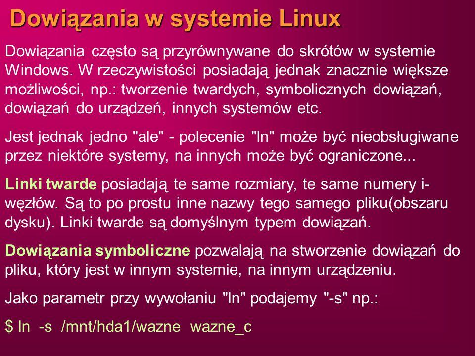 Dowiązania w systemie Linux Dowiązania często są przyrównywane do skrótów w systemie Windows. W rzeczywistości posiadają jednak znacznie większe możli
