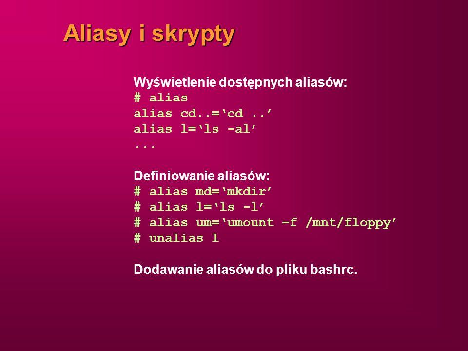 Aliasy i skrypty Wyświetlenie dostępnych aliasów: # alias alias cd..=cd.. alias l=ls -al... Definiowanie aliasów: # alias md=mkdir # alias l=ls -l # a