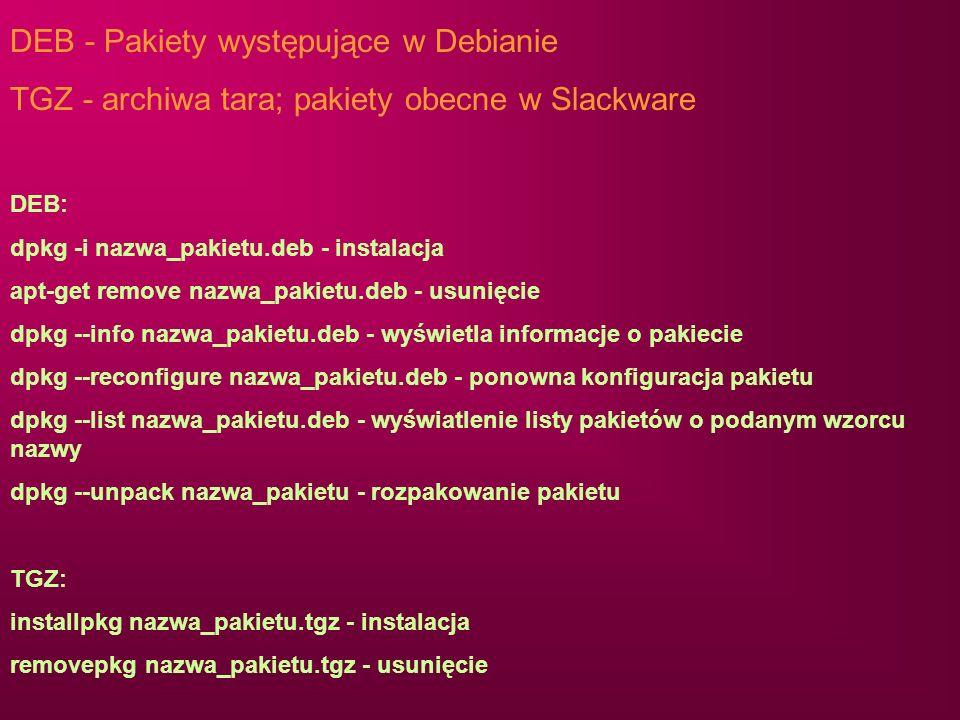 DEB: dpkg -i nazwa_pakietu.deb - instalacja apt-get remove nazwa_pakietu.deb - usunięcie dpkg --info nazwa_pakietu.deb - wyświetla informacje o pakiec