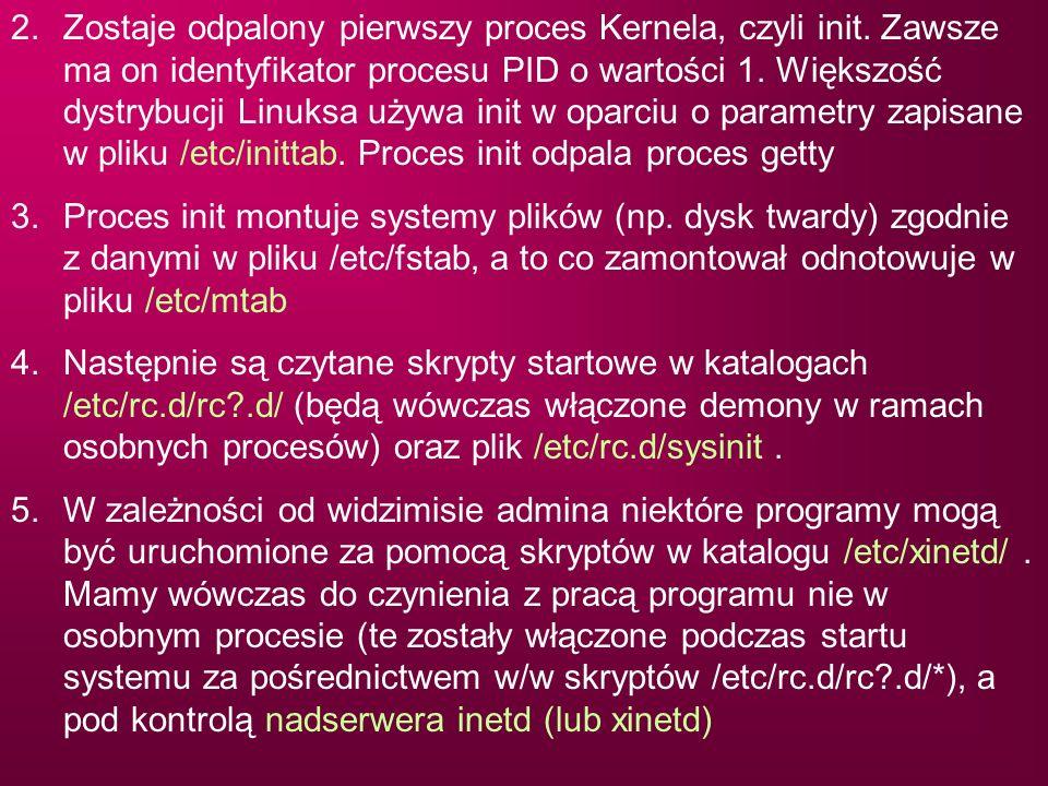 2.Zostaje odpalony pierwszy proces Kernela, czyli init. Zawsze ma on identyfikator procesu PID o wartości 1. Większość dystrybucji Linuksa używa init