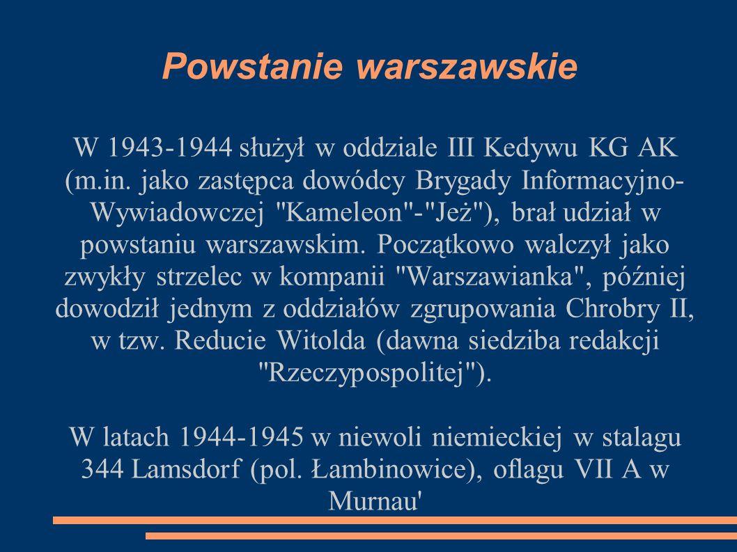 Powstanie warszawskie W 1943-1944 służył w oddziale III Kedywu KG AK (m.in. jako zastępca dowódcy Brygady Informacyjno- Wywiadowczej