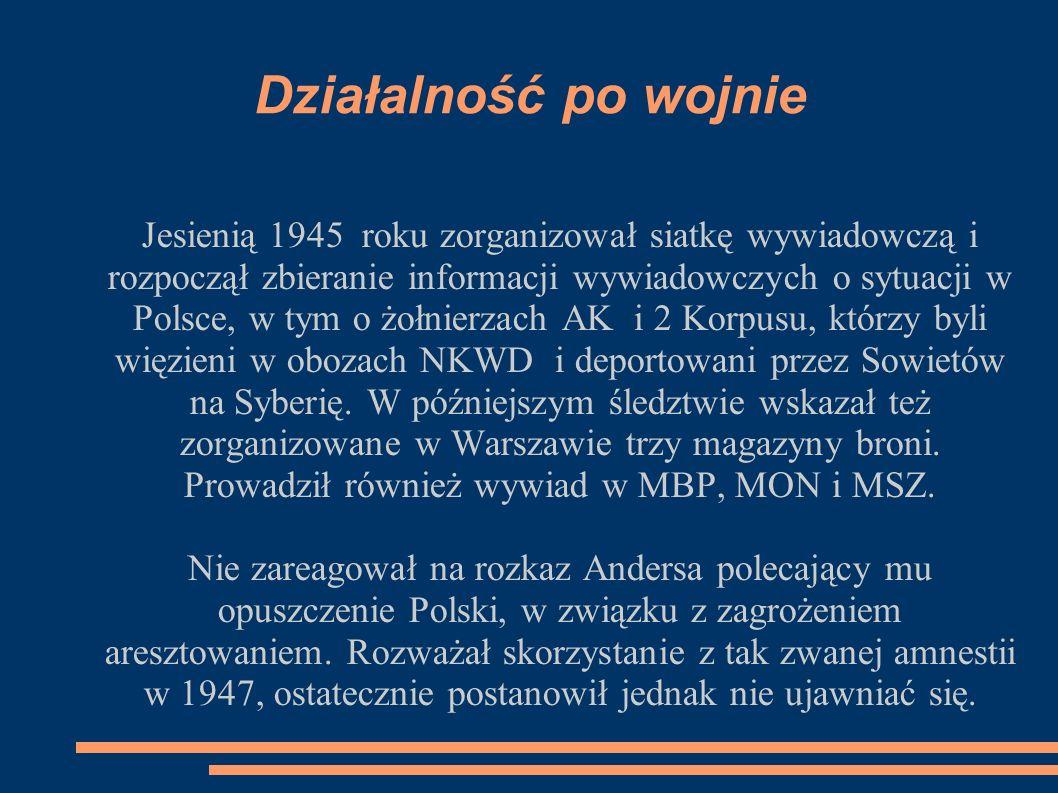Działalność po wojnie Jesienią 1945 roku zorganizował siatkę wywiadowczą i rozpoczął zbieranie informacji wywiadowczych o sytuacji w Polsce, w tym o żołnierzach AK i 2 Korpusu, którzy byli więzieni w obozach NKWD i deportowani przez Sowietów na Syberię.