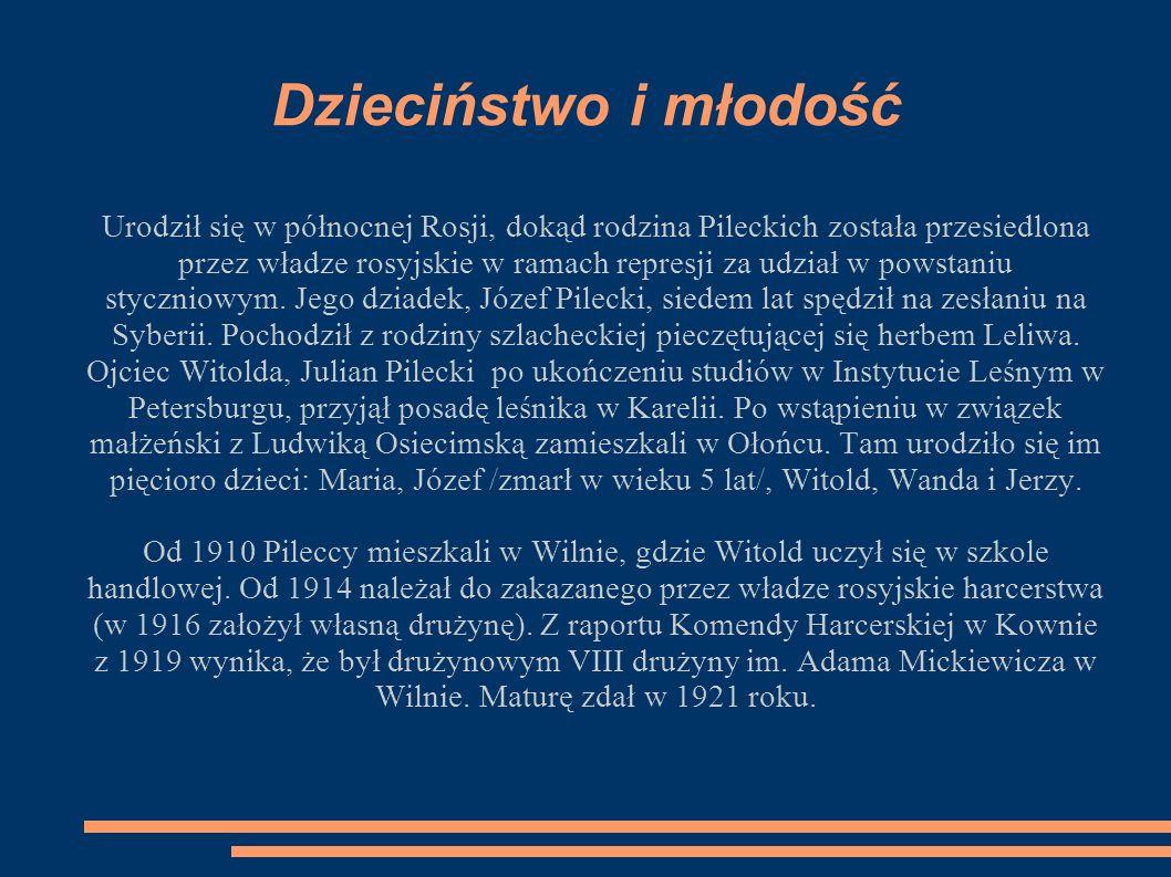 Dzieciństwo i młodość Urodził się w północnej Rosji, dokąd rodzina Pileckich została przesiedlona przez władze rosyjskie w ramach represji za udział w powstaniu styczniowym.