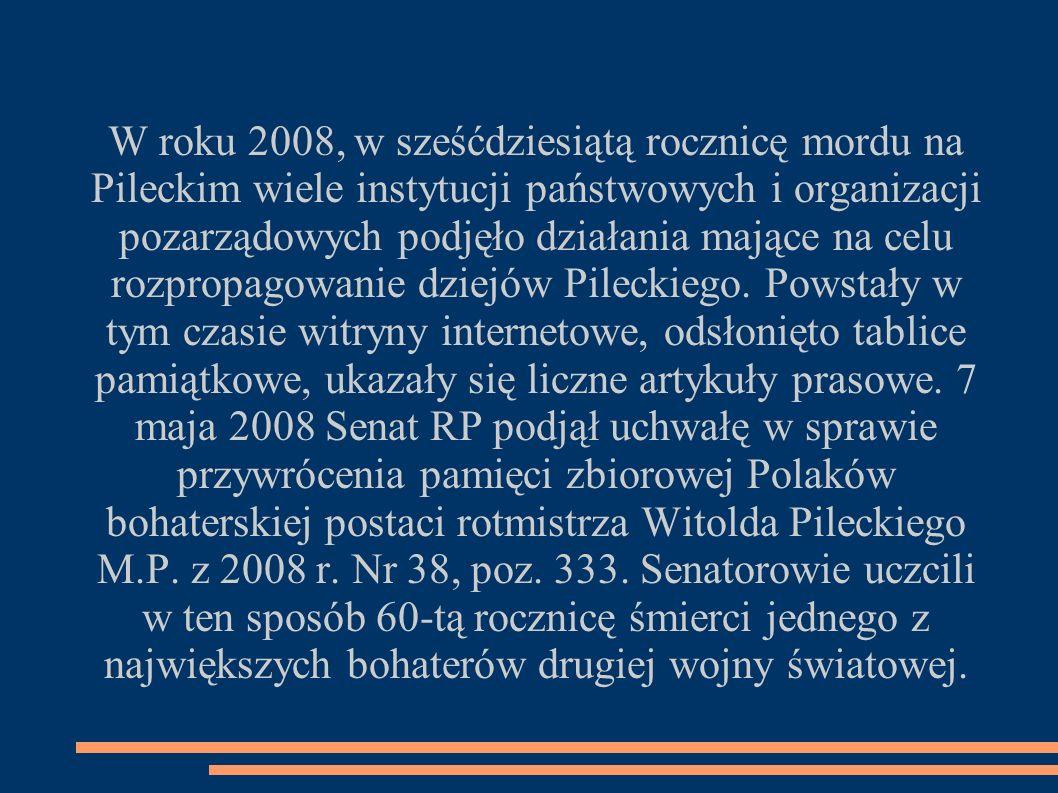 W roku 2008, w sześćdziesiątą rocznicę mordu na Pileckim wiele instytucji państwowych i organizacji pozarządowych podjęło działania mające na celu rozpropagowanie dziejów Pileckiego.