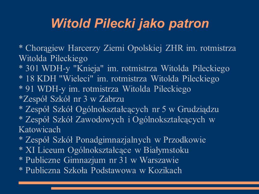 Witold Pilecki jako patron * Chorągiew Harcerzy Ziemi Opolskiej ZHR im. rotmistrza Witolda Pileckiego * 301 WDH-y