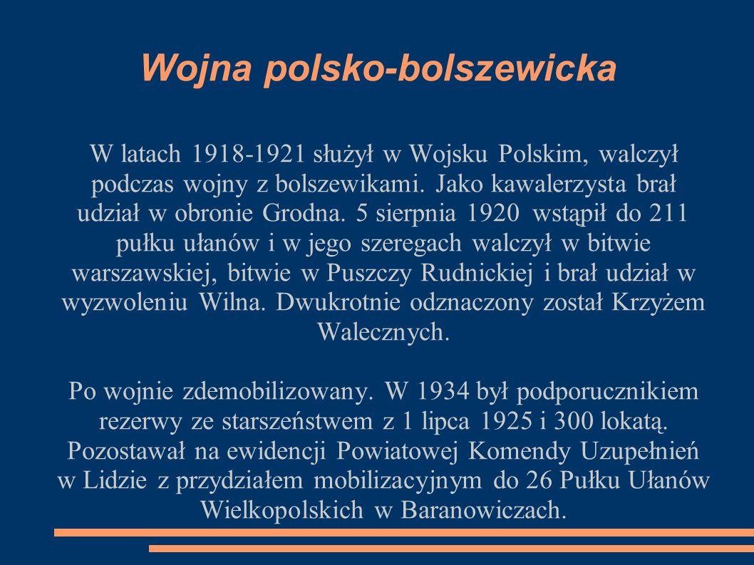 Wojna polsko-bolszewicka W latach 1918-1921 służył w Wojsku Polskim, walczył podczas wojny z bolszewikami. Jako kawalerzysta brał udział w obronie Gro