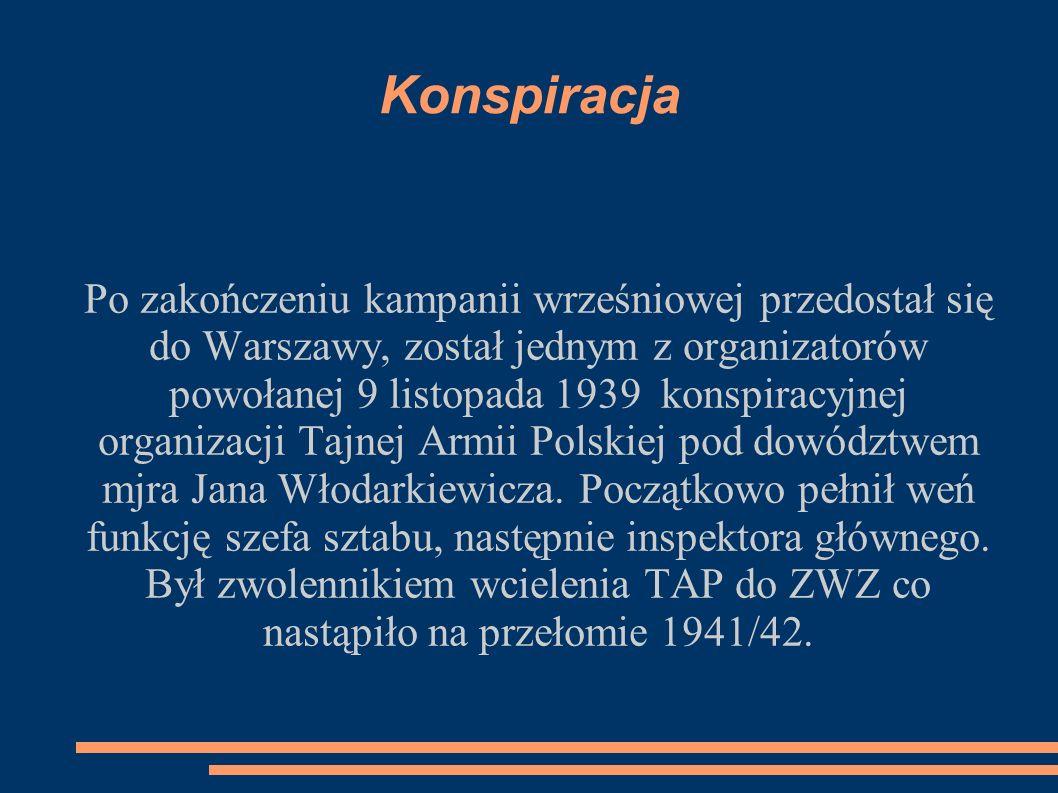 Konspiracja Po zakończeniu kampanii wrześniowej przedostał się do Warszawy, został jednym z organizatorów powołanej 9 listopada 1939 konspiracyjnej organizacji Tajnej Armii Polskiej pod dowództwem mjra Jana Włodarkiewicza.
