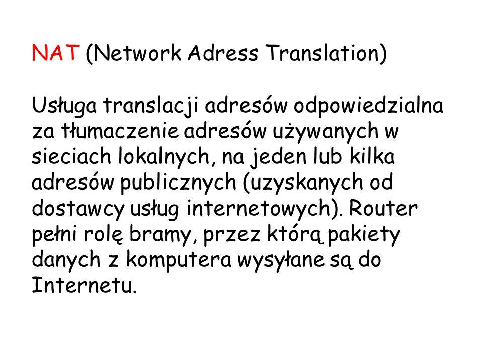NAT (Network Adress Translation) Usługa translacji adresów odpowiedzialna za tłumaczenie adresów używanych w sieciach lokalnych, na jeden lub kilka ad