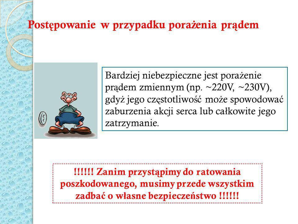 Post ę powanie w przypadku pora ż enia pr ą dem !!!!!! Zanim przyst ą pimy do ratowania poszkodowanego, musimy przede wszystkim zadba ć o w ł asne bez