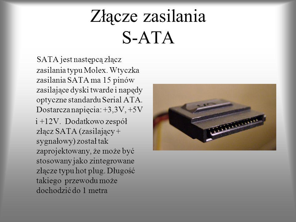 Złącze zasilania S-ATA SATA jest następcą złącz zasilania typu Molex. Wtyczka zasilania SATA ma 15 pinów zasilające dyski twarde i napędy optyczne sta