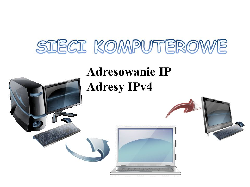 Adresowanie IP Adresy IPv4