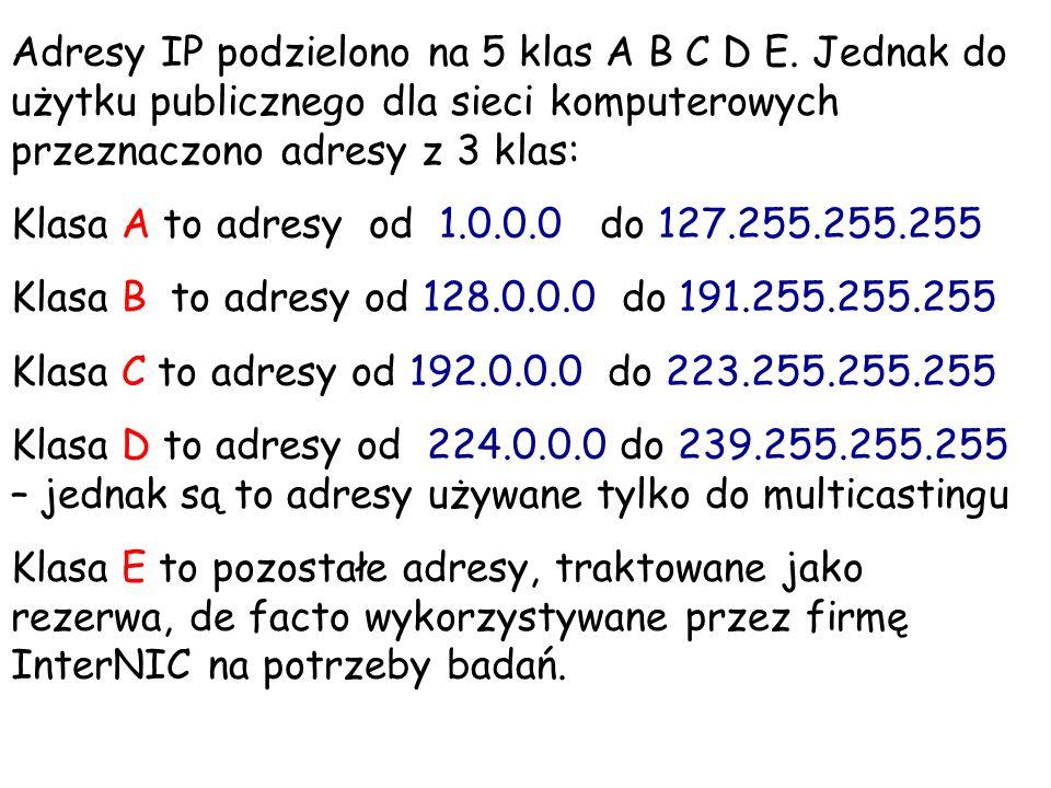 Adresy IP podzielono na 5 klas A B C D E. Jednak do użytku publicznego dla sieci komputerowych przeznaczono adresy z 3 klas: Klasa A to adresy od 1.0.