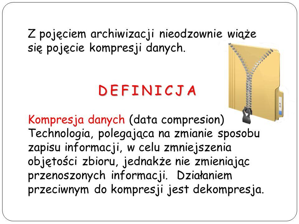 Z pojęciem archiwizacji nieodzownie wiąże się pojęcie kompresji danych.DEFINICJA Kompresja danych (data compresion) Technologia, polegająca na zmianie
