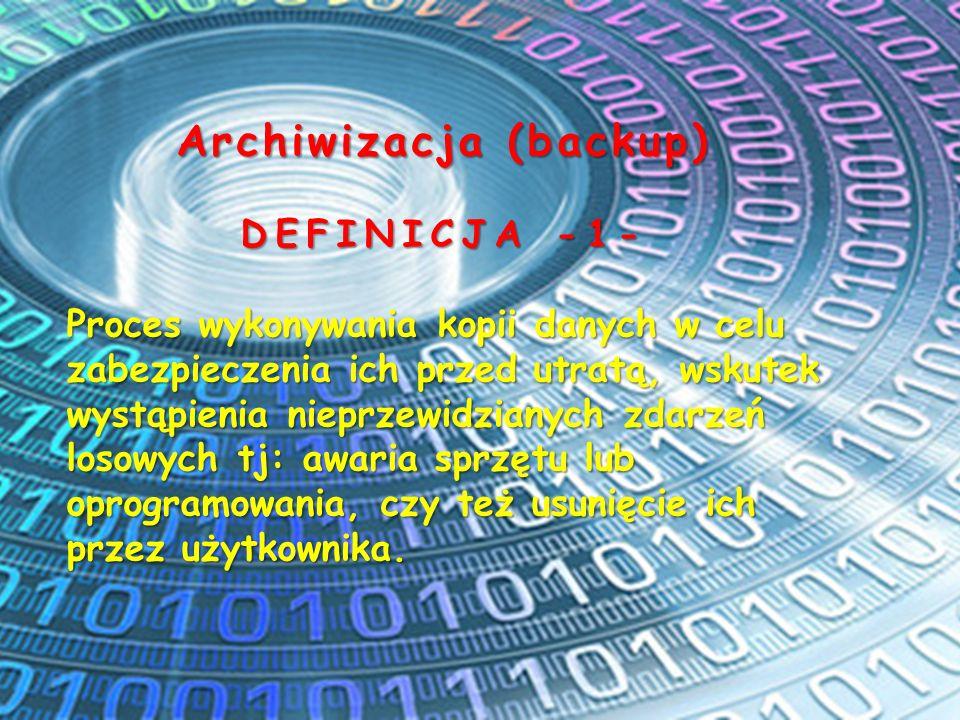 Archiwizacja (backup) DEFINICJA -1- Proces wykonywania kopii danych w celu zabezpieczenia ich przed utratą, wskutek wystąpienia nieprzewidzianych zdar