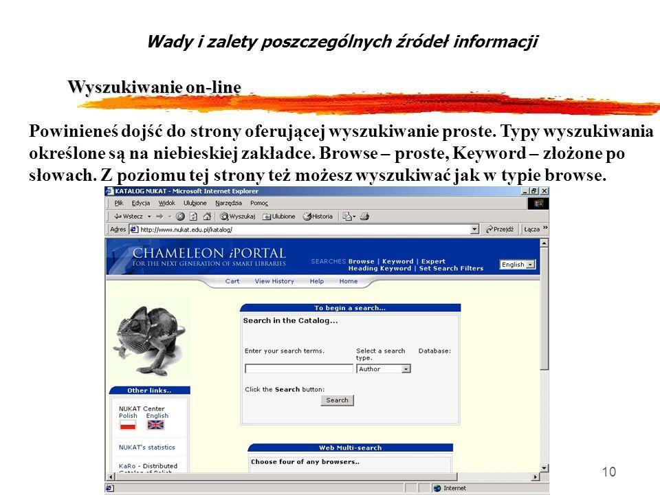 10 Wyszukiwanie on-line Wady i zalety poszczególnych źródeł informacji Powinieneś dojść do strony oferującej wyszukiwanie proste. Typy wyszukiwania ok