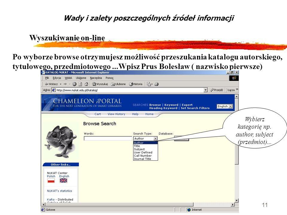 11 Wyszukiwanie on-line Wady i zalety poszczególnych źródeł informacji Po wyborze browse otrzymujesz możliwość przeszukania katalogu autorskiego, tytu