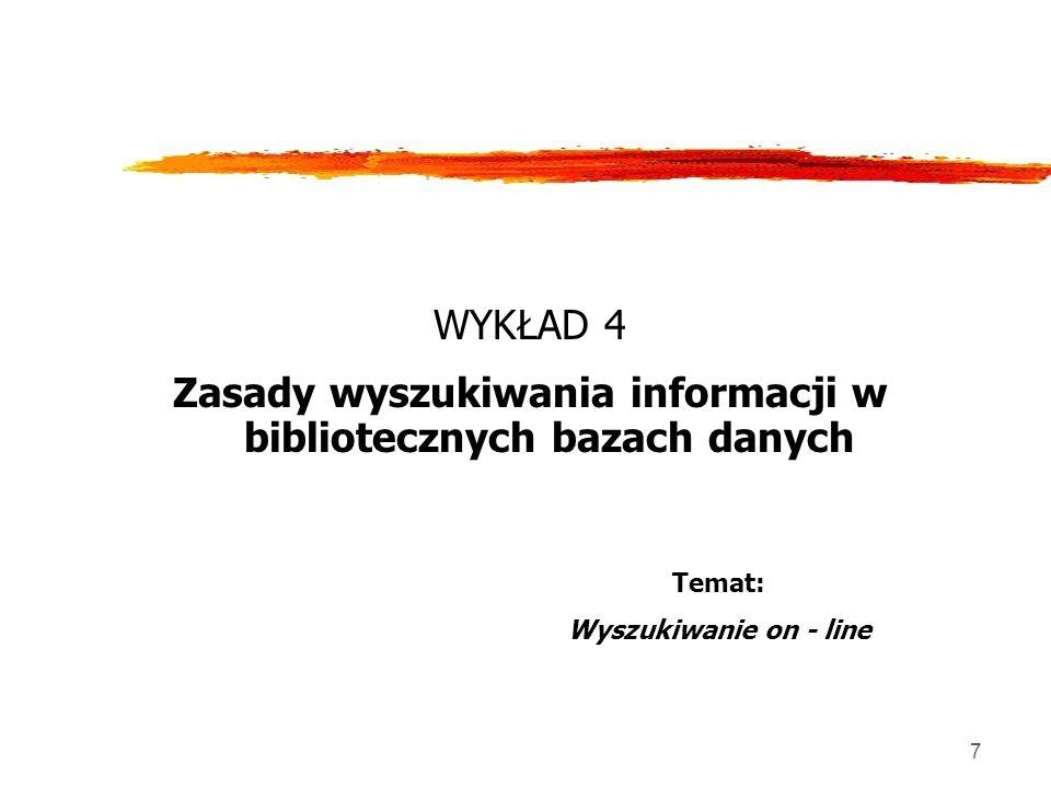 7 WYKŁAD 4 Zasady wyszukiwania informacji w bibliotecznych bazach danych Temat: Wyszukiwanie on - line