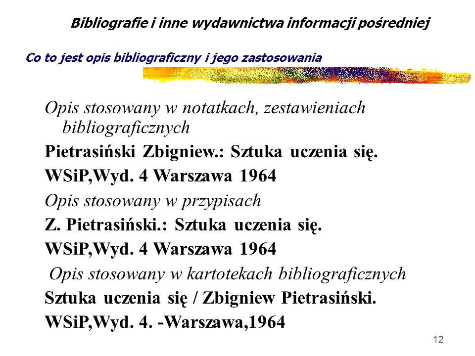 12 Bibliografie i inne wydawnictwa informacji pośredniej Co to jest opis bibliograficzny i jego zastosowania Opis stosowany w notatkach, zestawieniach