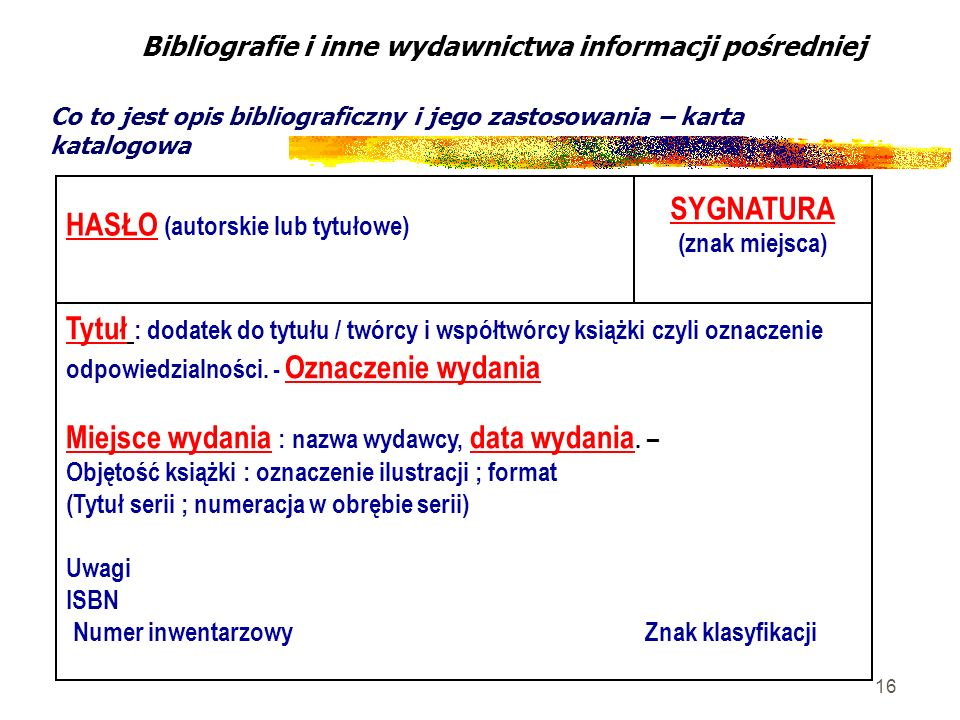 16 Bibliografie i inne wydawnictwa informacji pośredniej Co to jest opis bibliograficzny i jego zastosowania – karta katalogowa HASŁO (autorskie lub t