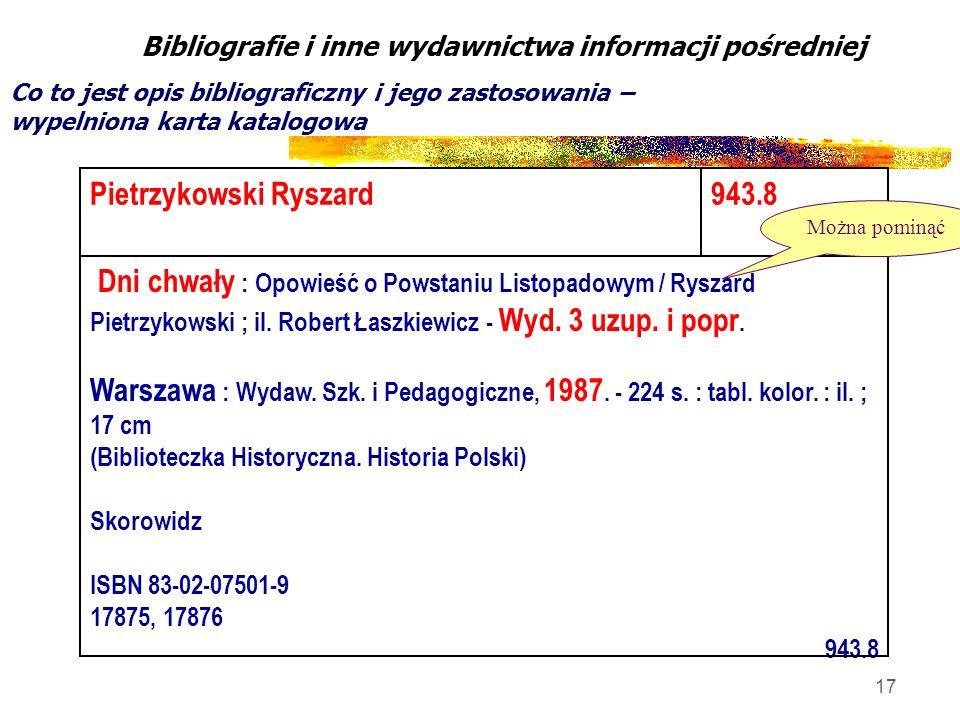 17 Bibliografie i inne wydawnictwa informacji pośredniej Co to jest opis bibliograficzny i jego zastosowania – wypelniona karta katalogowa Pietrzykows