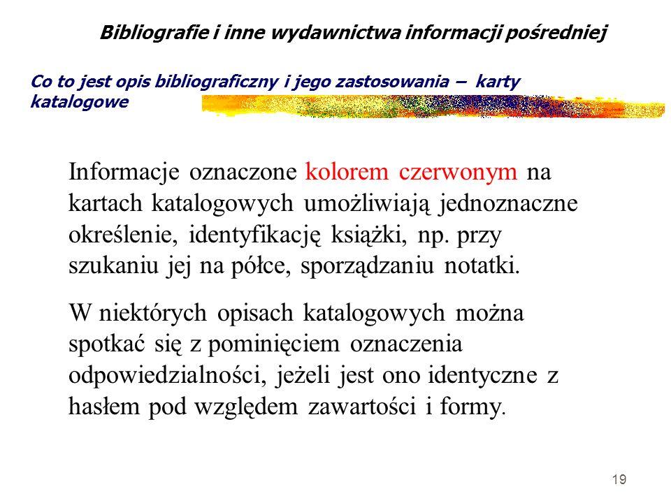 19 Bibliografie i inne wydawnictwa informacji pośredniej Co to jest opis bibliograficzny i jego zastosowania – karty katalogowe Informacje oznaczone k
