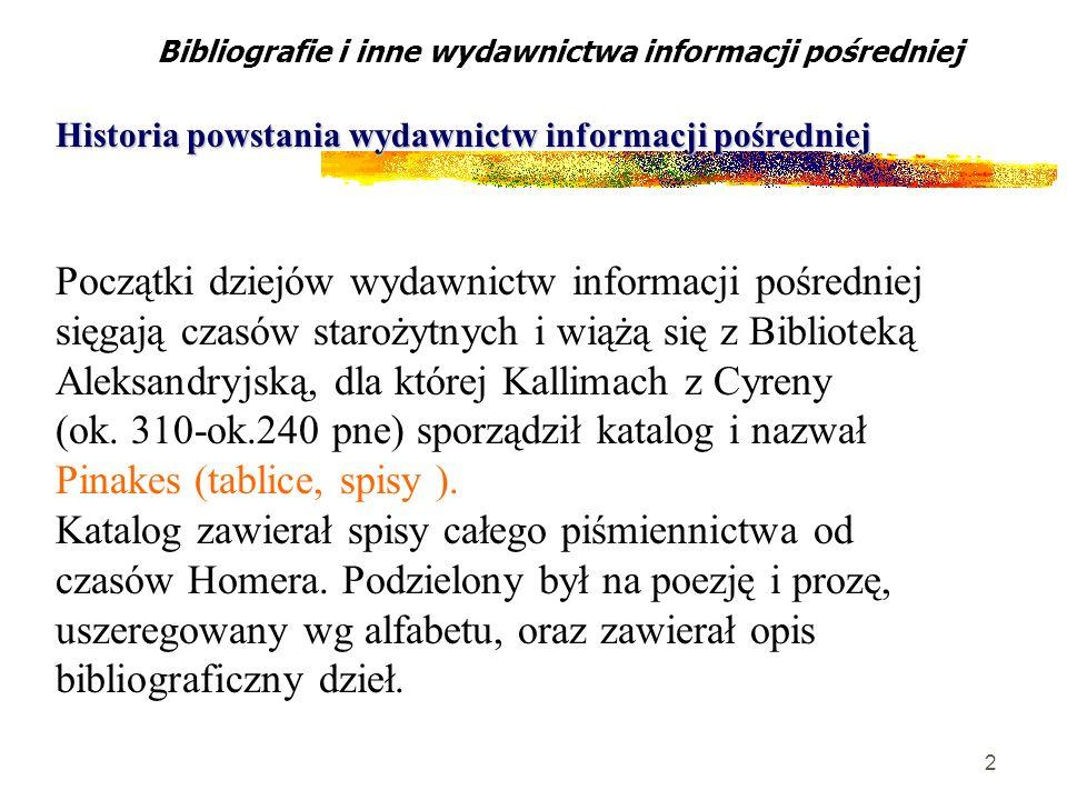 2 Bibliografie i inne wydawnictwa informacji pośredniej Historia powstania wydawnictw informacji pośredniej Początki dziejów wydawnictw informacji poś