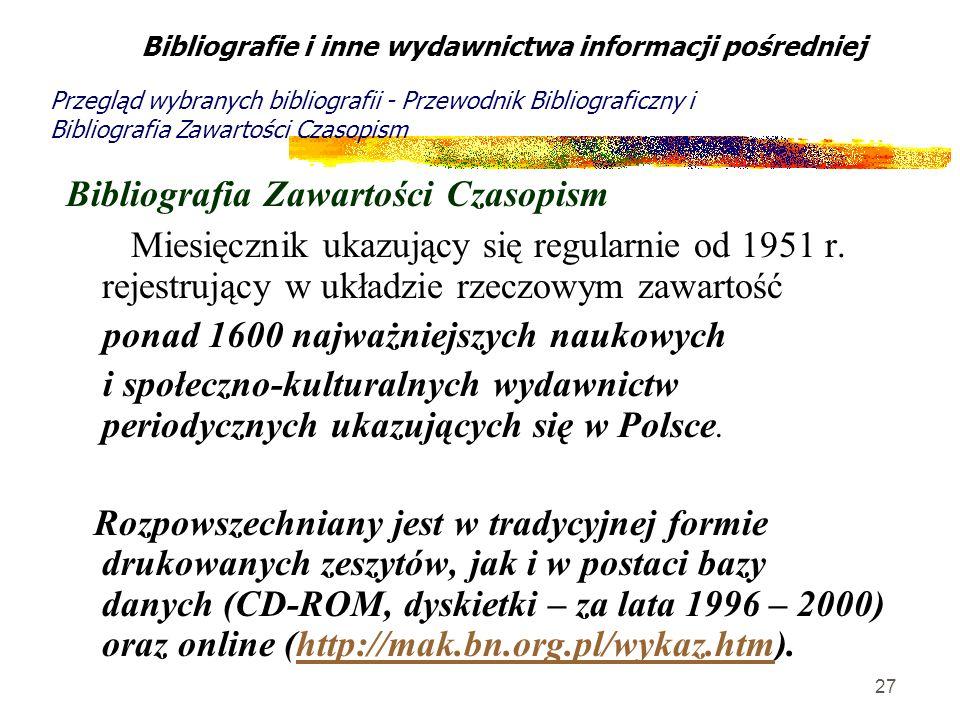 27 Bibliografia Zawartości Czasopism Miesięcznik ukazujący się regularnie od 1951 r. rejestrujący w układzie rzeczowym zawartość ponad 1600 najważniej