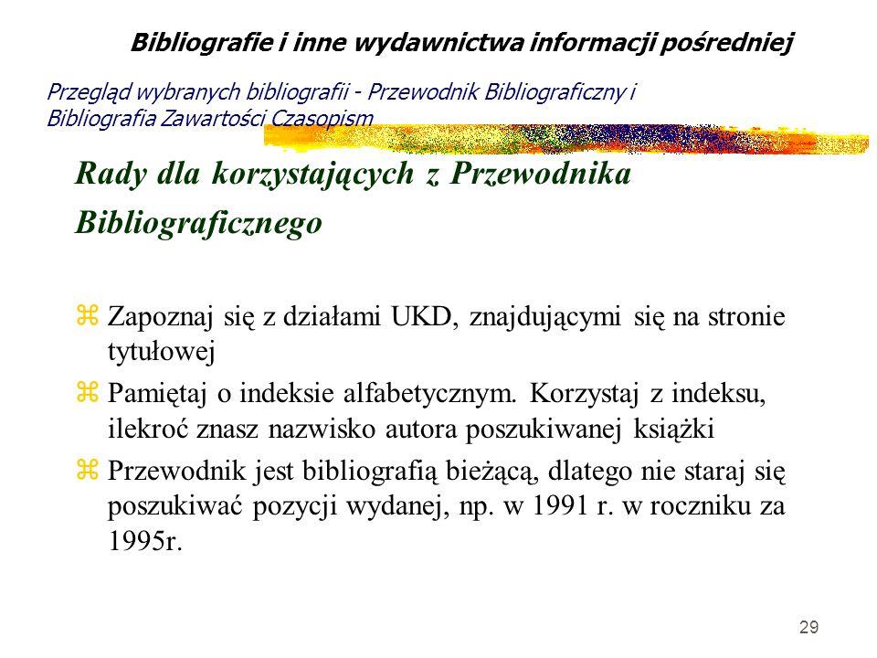 29 Rady dla korzystających z Przewodnika Bibliograficznego zZapoznaj się z działami UKD, znajdującymi się na stronie tytułowej zPamiętaj o indeksie al