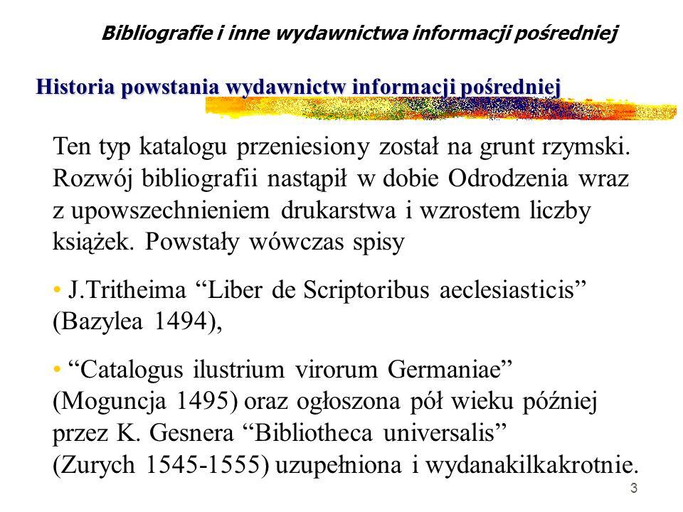 3 Ten typ katalogu przeniesiony został na grunt rzymski. Rozwój bibliografii nastąpił w dobie Odrodzenia wraz z upowszechnieniem drukarstwa i wzrostem