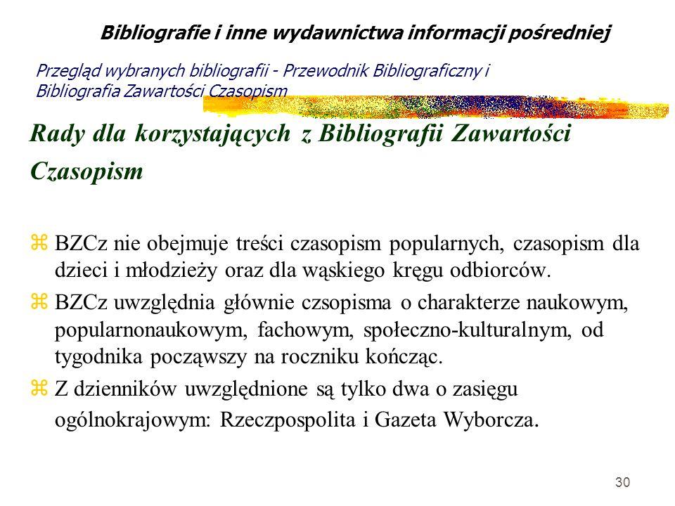 30 Rady dla korzystających z Bibliografii Zawartości Czasopism zBZCz nie obejmuje treści czasopism popularnych, czasopism dla dzieci i młodzieży oraz