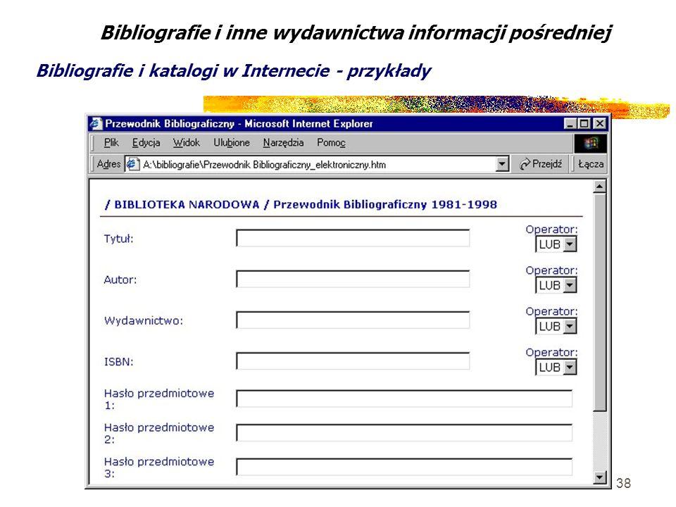 38 Bibliografie i inne wydawnictwa informacji pośredniej Bibliografie i katalogi w Internecie - przykłady