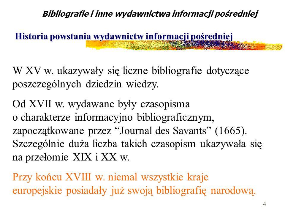 4 W XV w. ukazywały się liczne bibliografie dotyczące poszczególnych dziedzin wiedzy. Od XVII w. wydawane były czasopisma o charakterze informacyjno b