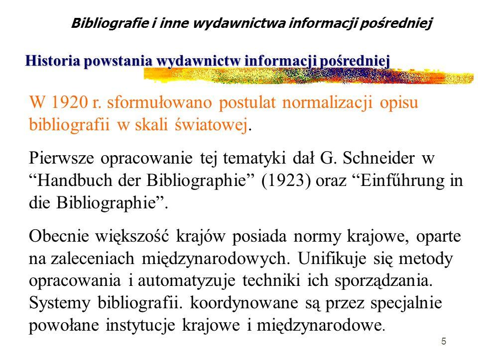 5 W 1920 r. sformułowano postulat normalizacji opisu bibliografii w skali światowej. Pierwsze opracowanie tej tematyki dał G. Schneider w Handbuch der