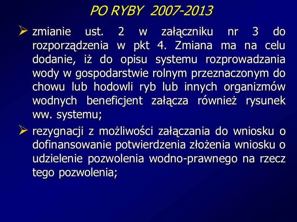 PO RYBY 2007-2013 PO RYBY 2007-2013 zmianie ust. 2 w załączniku nr 3 do rozporządzenia w pkt 4.