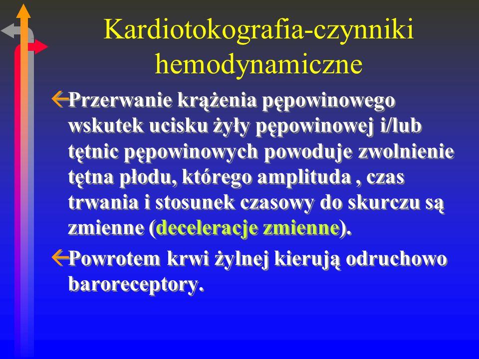 Kardiotokografia-czynniki hemodynamiczne ßPrzerwanie krążenia pępowinowego wskutek ucisku żyły pępowinowej i/lub tętnic pępowinowych powoduje zwolnienie tętna płodu, którego amplituda, czas trwania i stosunek czasowy do skurczu są zmienne (deceleracje zmienne).