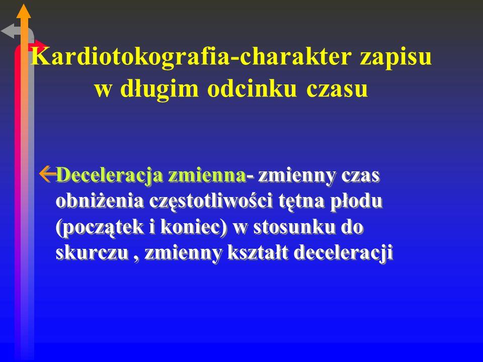 Kardiotokografia-charakter zapisu w długim odcinku czasu ßDeceleracja zmienna- zmienny czas obniżenia częstotliwości tętna płodu (początek i koniec) w stosunku do skurczu, zmienny kształt deceleracji