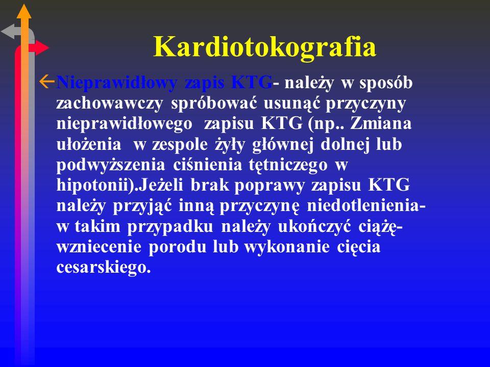 Kardiotokografia ßNieprawidłowy zapis KTG- należy w sposób zachowawczy spróbować usunąć przyczyny nieprawidłowego zapisu KTG (np..