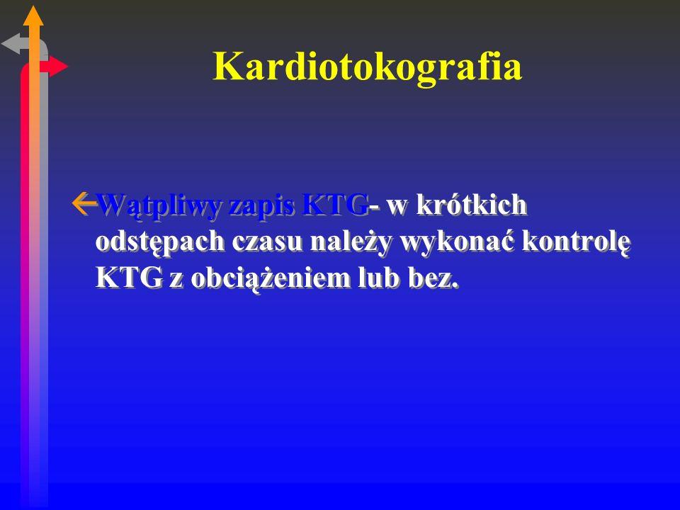 Kardiotokografia ßWątpliwy zapis KTG- w krótkich odstępach czasu należy wykonać kontrolę KTG z obciążeniem lub bez.