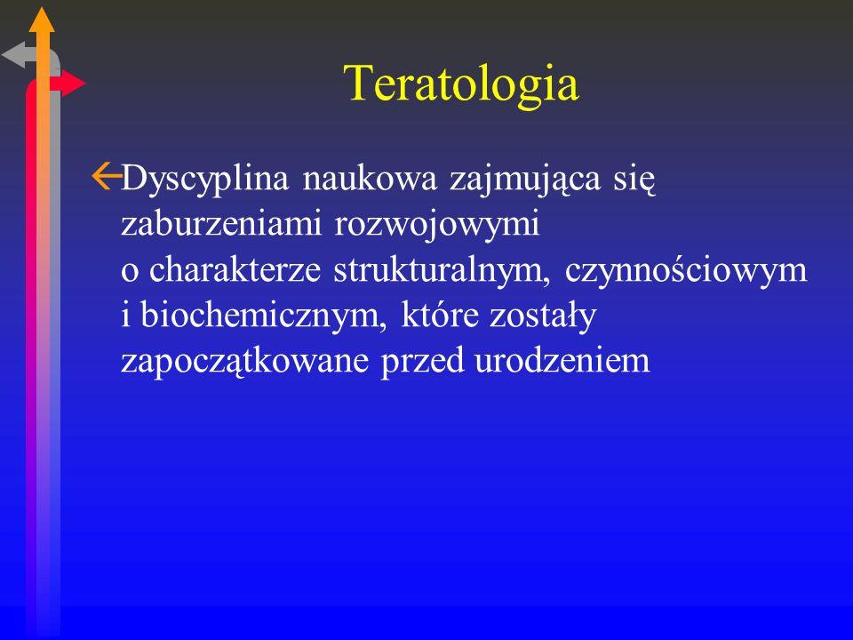 Teratologia ßDyscyplina naukowa zajmująca się zaburzeniami rozwojowymi o charakterze strukturalnym, czynnościowym i biochemicznym, które zostały zapoczątkowane przed urodzeniem