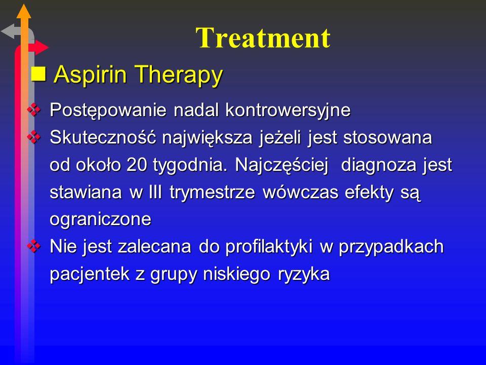 Treatment Postępowanie nadal kontrowersyjne Postępowanie nadal kontrowersyjne Skuteczność największa jeżeli jest stosowana od około 20 tygodnia.