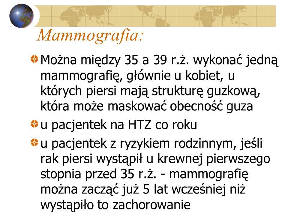 Mammografia: Można między 35 a 39 r.ż. wykonać jedną mammografię, głównie u kobiet, u których piersi mają strukturę guzkową, która może maskować obecn