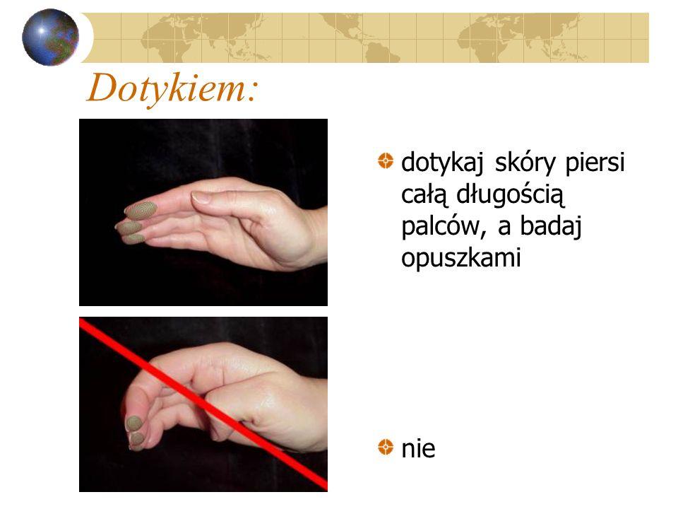 Dotykiem: dotykaj skóry piersi całą długością palców, a badaj opuszkami nie