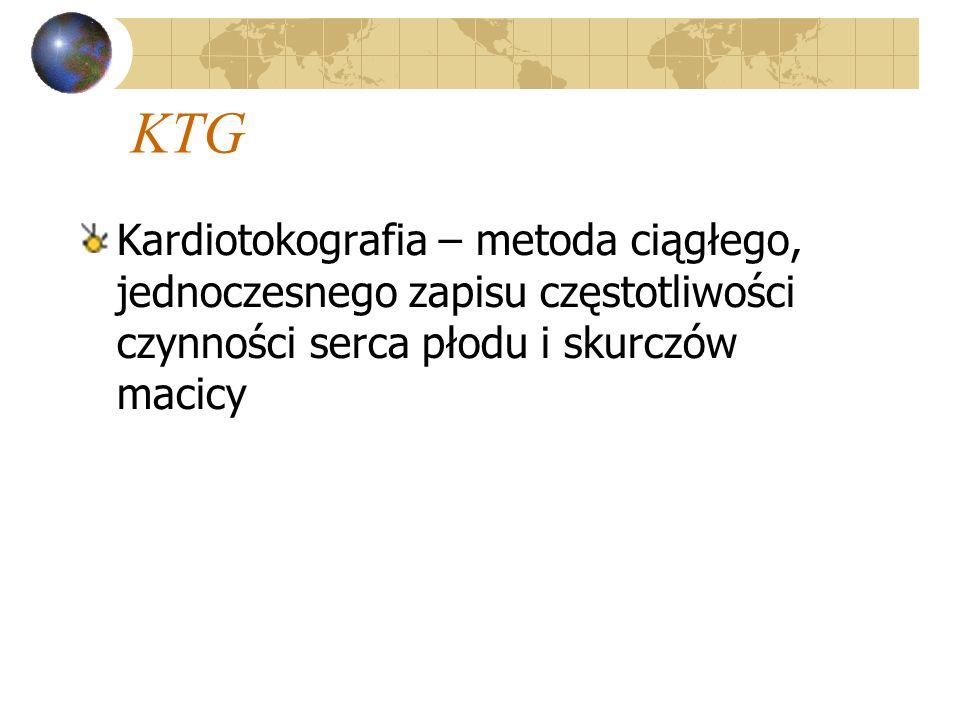 KTG Kardiotokografia – metoda ciągłego, jednoczesnego zapisu częstotliwości czynności serca płodu i skurczów macicy