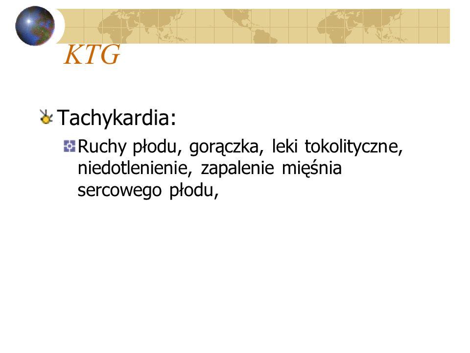 KTG Tachykardia: Ruchy płodu, gorączka, leki tokolityczne, niedotlenienie, zapalenie mięśnia sercowego płodu,