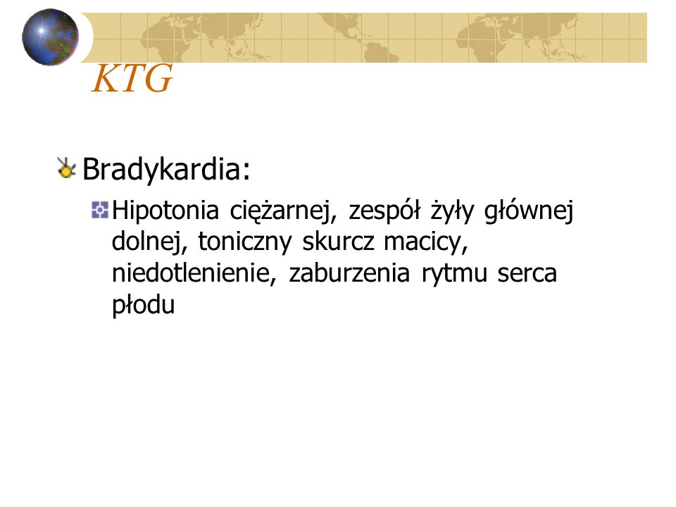 KTG Bradykardia: Hipotonia ciężarnej, zespół żyły głównej dolnej, toniczny skurcz macicy, niedotlenienie, zaburzenia rytmu serca płodu