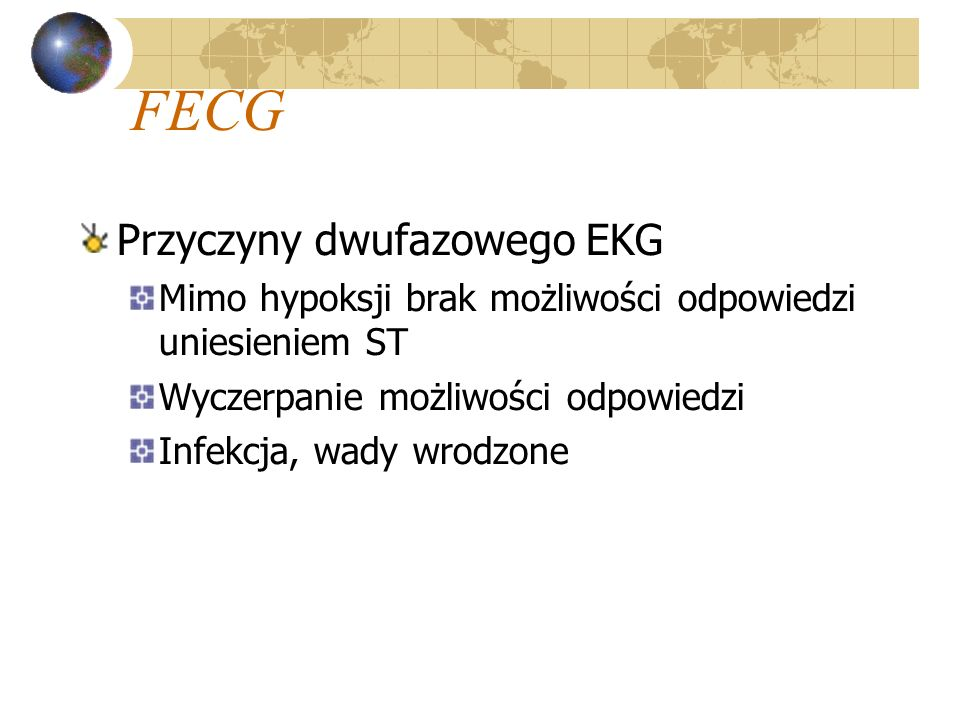 FECG Przyczyny dwufazowego EKG Mimo hypoksji brak możliwości odpowiedzi uniesieniem ST Wyczerpanie możliwości odpowiedzi Infekcja, wady wrodzone