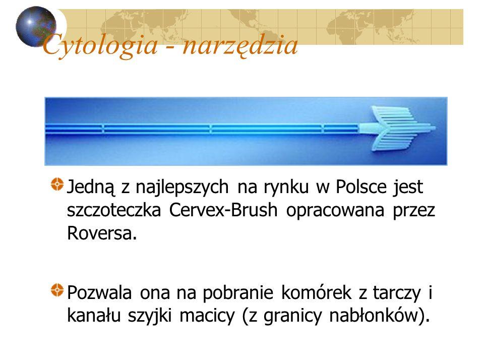 Cytologia - narzędzia Jedną z najlepszych na rynku w Polsce jest szczoteczka Cervex-Brush opracowana przez Roversa. Pozwala ona na pobranie komórek z
