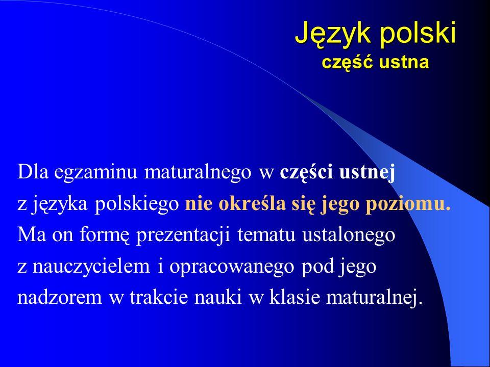 Język polski część ustna Dla egzaminu maturalnego w części ustnej z języka polskiego nie określa się jego poziomu.
