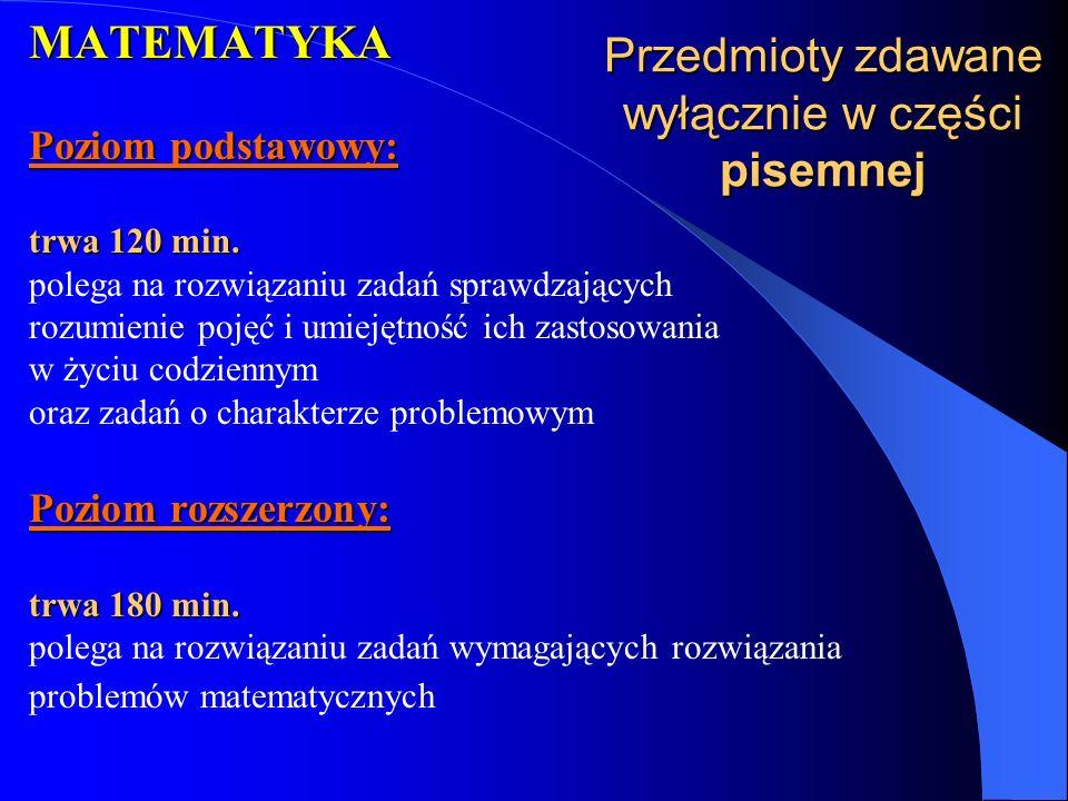 Przedmioty zdawane wyłącznie w części pisemnej MATEMATYKA Poziom podstawowy: trwa 120 min.
