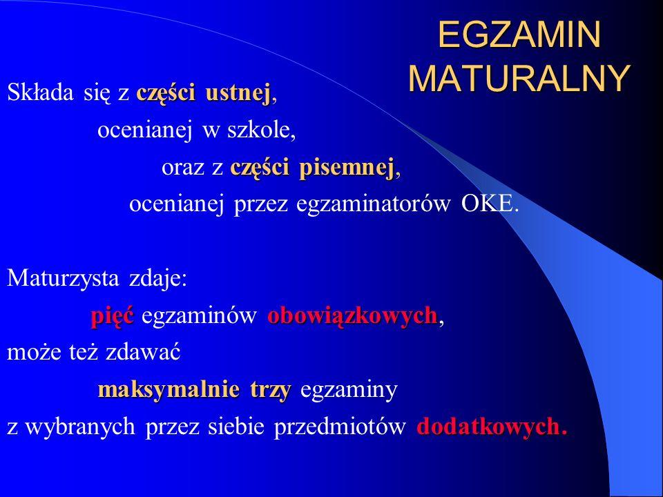 EGZAMIN MATURALNY części ustnej Składa się z części ustnej, ocenianej w szkole, części pisemnej oraz z części pisemnej, ocenianej przez egzaminatorów OKE.